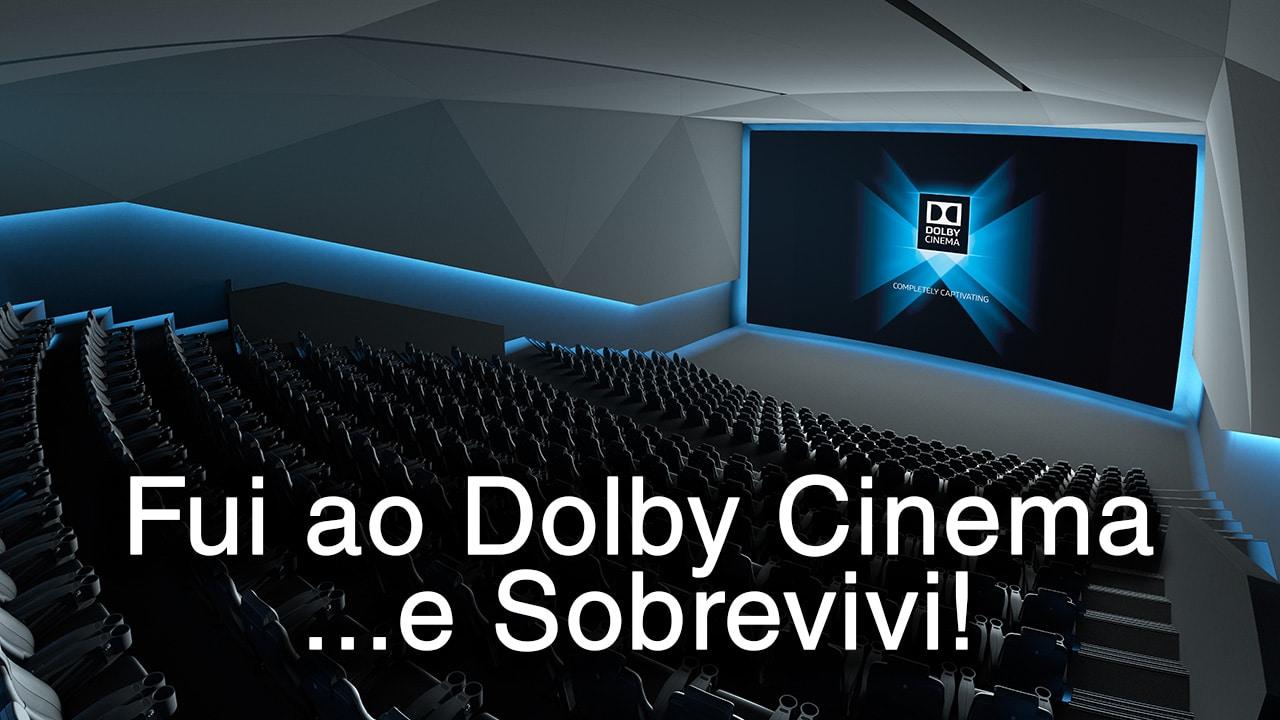 Fui ao Dolby Cinema e Sobrevivi